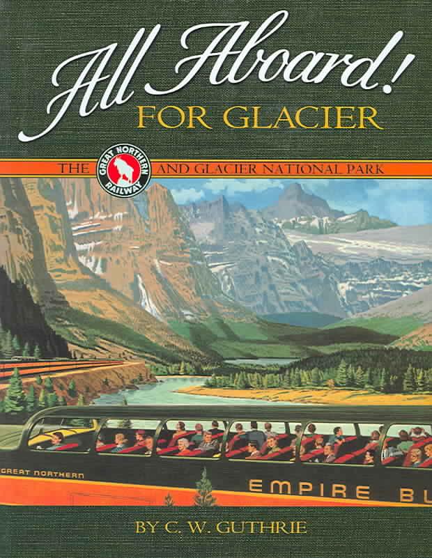 All Aboard For Glacier By Guthrie, Carol